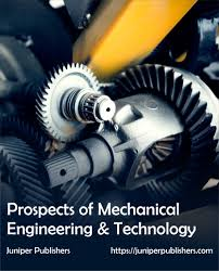 Juniper Publishers Prospects of Mechanical Engineering & Technology